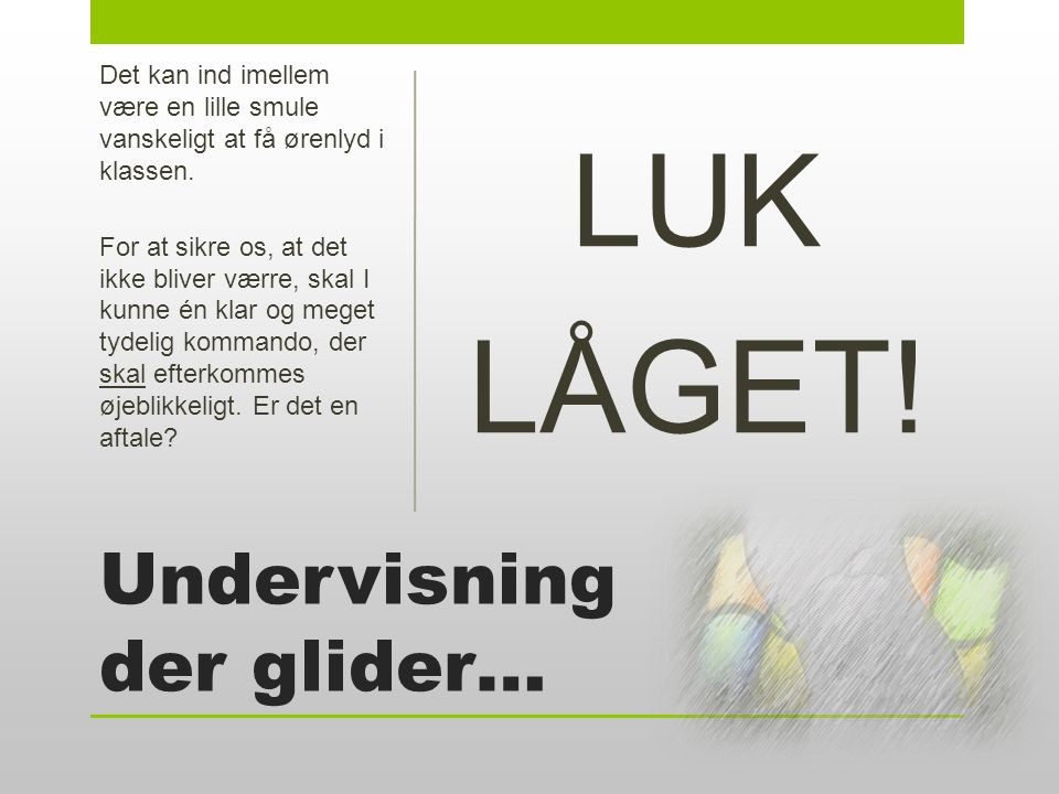 Undervisning der glider… LUK LÅGET.