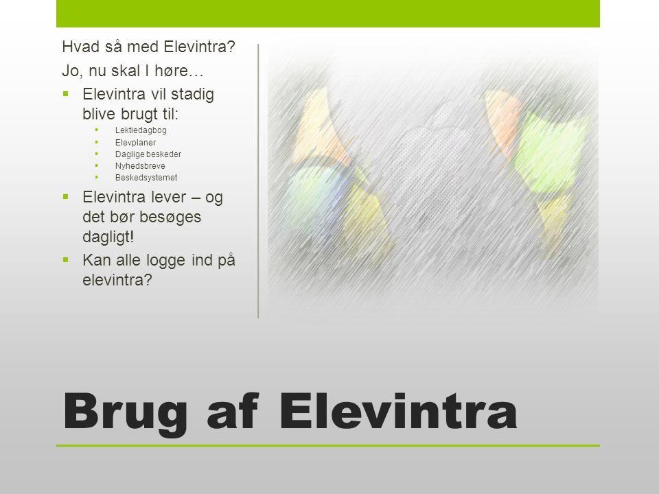 Brug af Elevintra Hvad så med Elevintra.