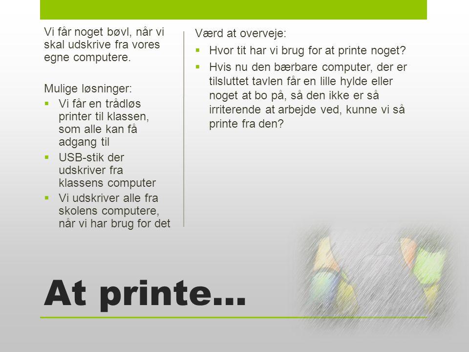 At printe… Værd at overveje:  Hvor tit har vi brug for at printe noget.