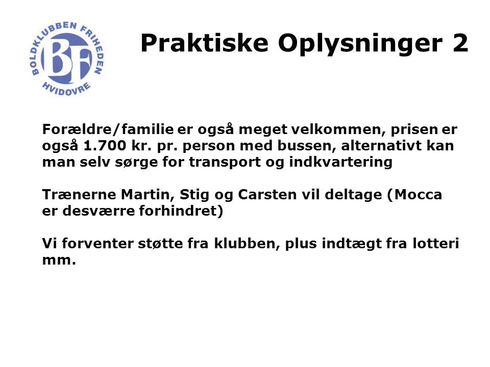 Praktiske Oplysninger 2 Forældre/familie er også meget velkommen, prisen er også 1.700 kr.