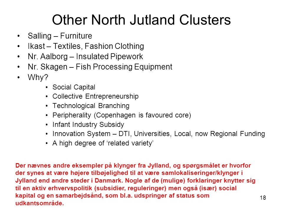18 Other North Jutland Clusters •Salling – Furniture •Ikast – Textiles, Fashion Clothing •Nr.