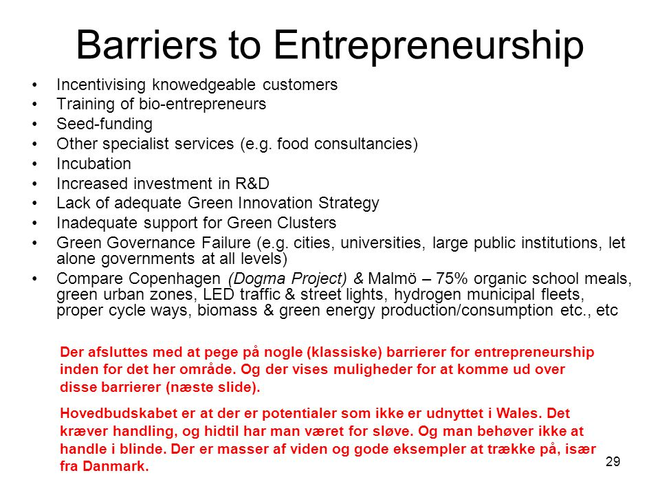 29 Barriers to Entrepreneurship •Incentivising knowedgeable customers •Training of bio-entrepreneurs •Seed-funding •Other specialist services (e.g.