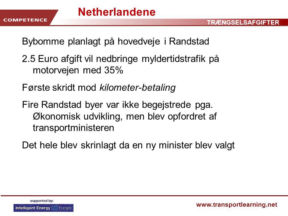 TRÆNGSELSAFGIFTER www.transportlearning.net Netherlandene Bybomme planlagt på hovedveje i Randstad 2.5 Euro afgift vil nedbringe myldertidstrafik på motorvejen med 35% Første skridt mod kilometer-betaling Fire Randstad byer var ikke begejstrede pga.