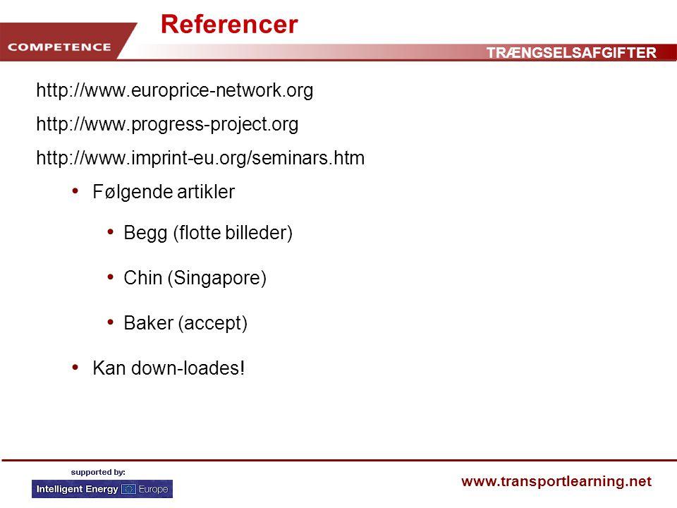 TRÆNGSELSAFGIFTER www.transportlearning.net Referencer http://www.europrice-network.org http://www.progress-project.org http://www.imprint-eu.org/seminars.htm • Følgende artikler • Begg (flotte billeder) • Chin (Singapore) • Baker (accept) • Kan down-loades!