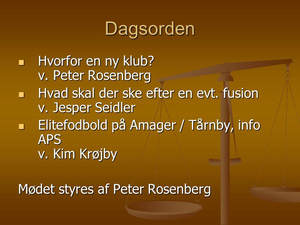 Dagsorden  Hvorfor en ny klub. v. Peter Rosenberg  Hvad skal der ske efter en evt.