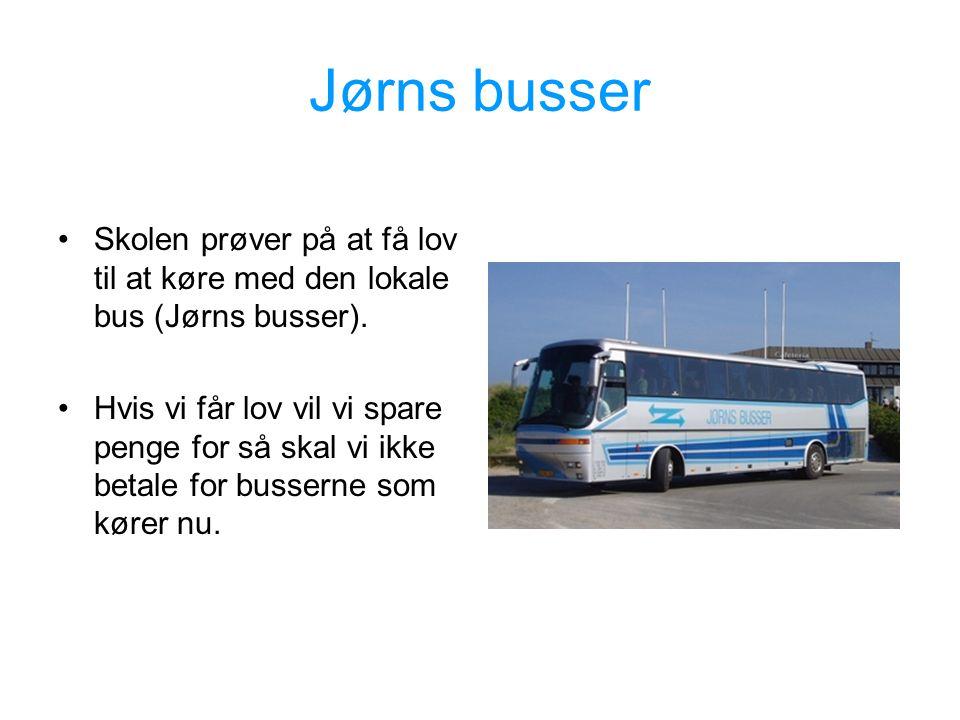 Jørns busser •Skolen prøver på at få lov til at køre med den lokale bus (Jørns busser).