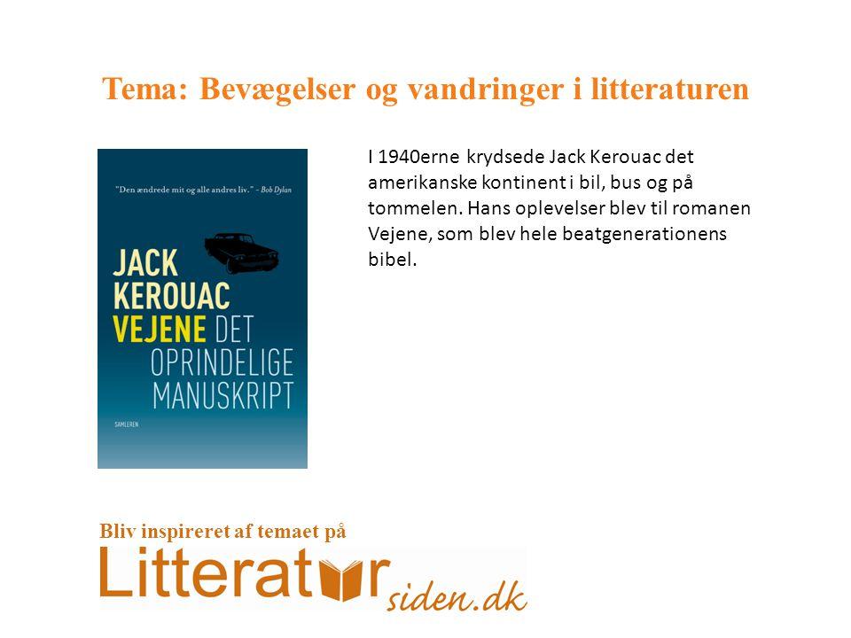 Tema: Bevægelser og vandringer i litteraturen I 1940erne krydsede Jack Kerouac det amerikanske kontinent i bil, bus og på tommelen.