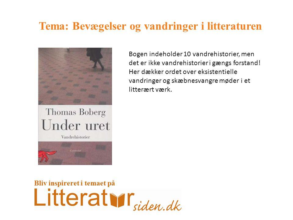 Tema: Bevægelser og vandringer i litteraturen Bogen indeholder 10 vandrehistorier, men det er ikke vandrehistorier i gængs forstand.