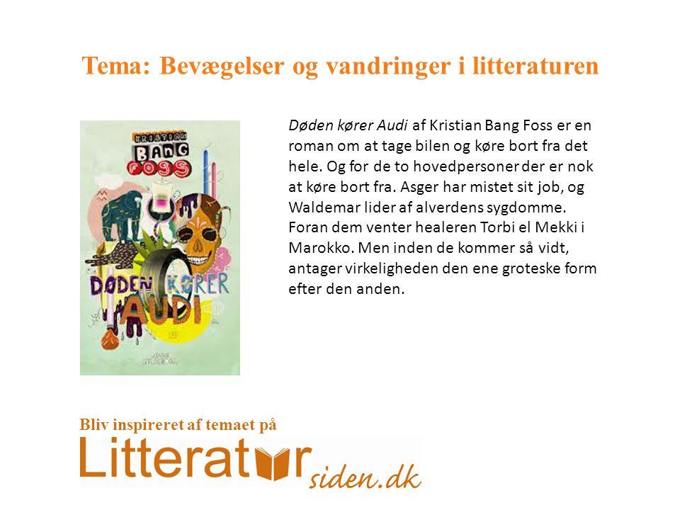 Tema: Bevægelser og vandringer i litteraturen Døden kører Audi af Kristian Bang Foss er en roman om at tage bilen og køre bort fra det hele.