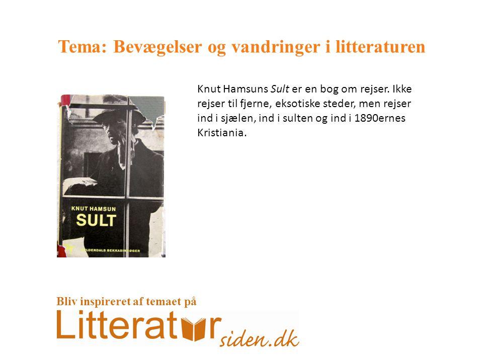 Tema: Bevægelser og vandringer i litteraturen Knut Hamsuns Sult er en bog om rejser.