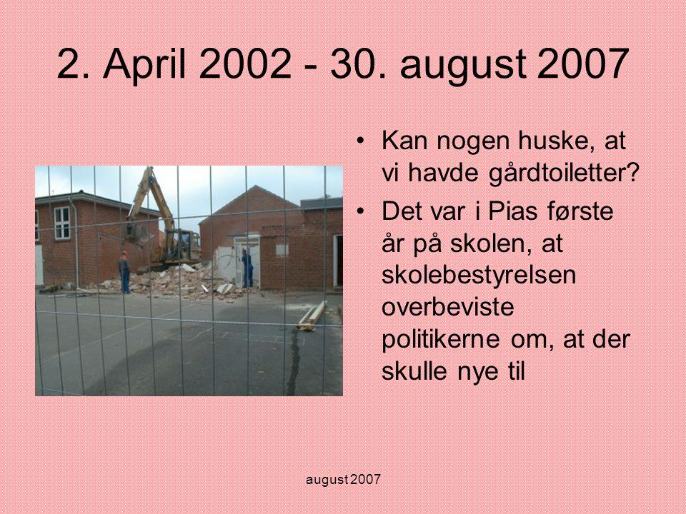 august 2007 2. April 2002 - 30. august 2007 •Kan nogen huske, at vi havde gårdtoiletter.