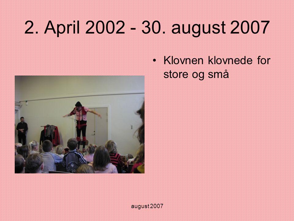 august 2007 2. April 2002 - 30. august 2007 •Klovnen klovnede for store og små