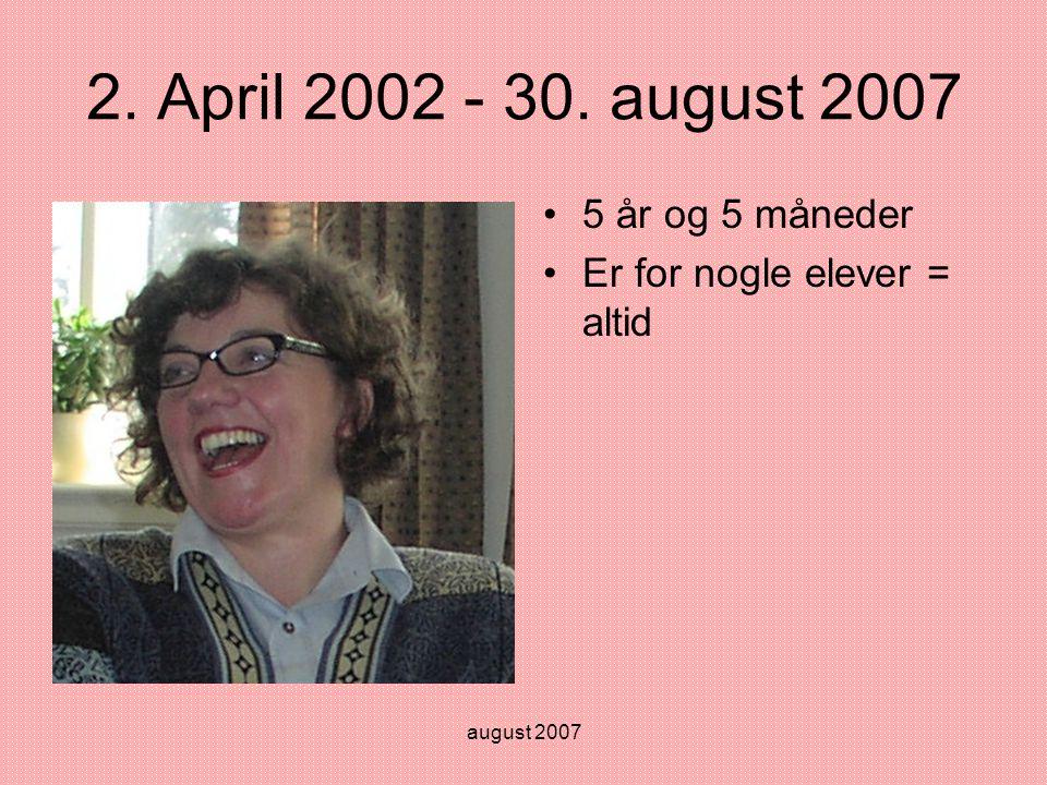 august 2007 2. April 2002 - 30. august 2007 •5 år og 5 måneder •Er for nogle elever = altid