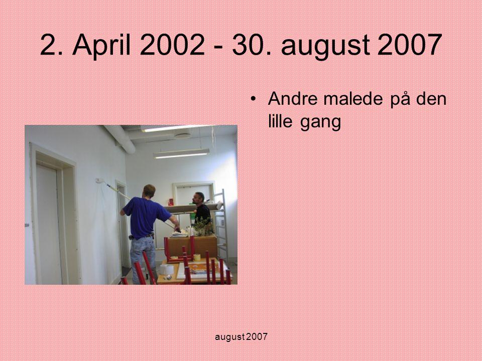 august 2007 2. April 2002 - 30. august 2007 •Andre malede på den lille gang