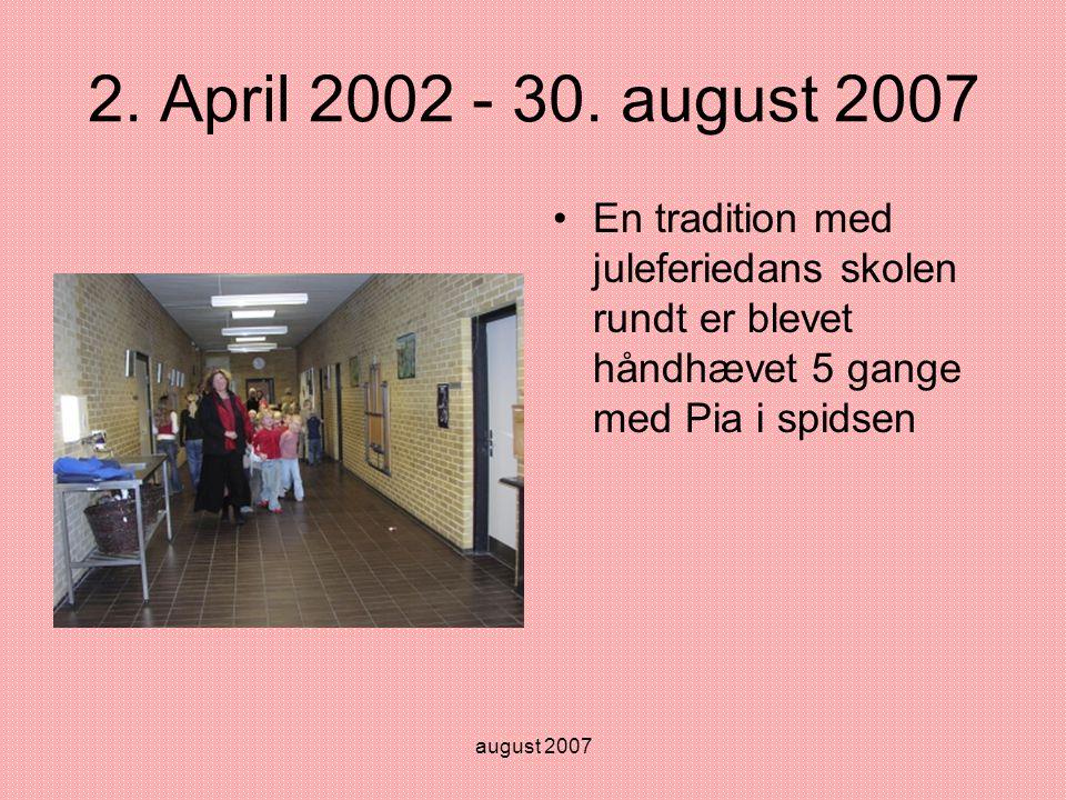 august 2007 2. April 2002 - 30.