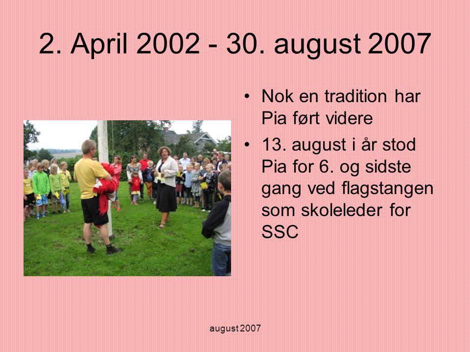 august 2007 2. April 2002 - 30. august 2007 •Nok en tradition har Pia ført videre •13.