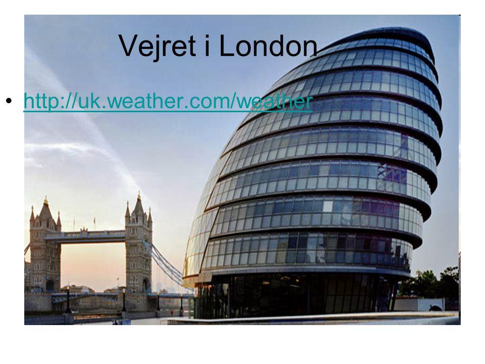 Vejret i London •http://uk.weather.com/weatherhttp://uk.weather.com/weather