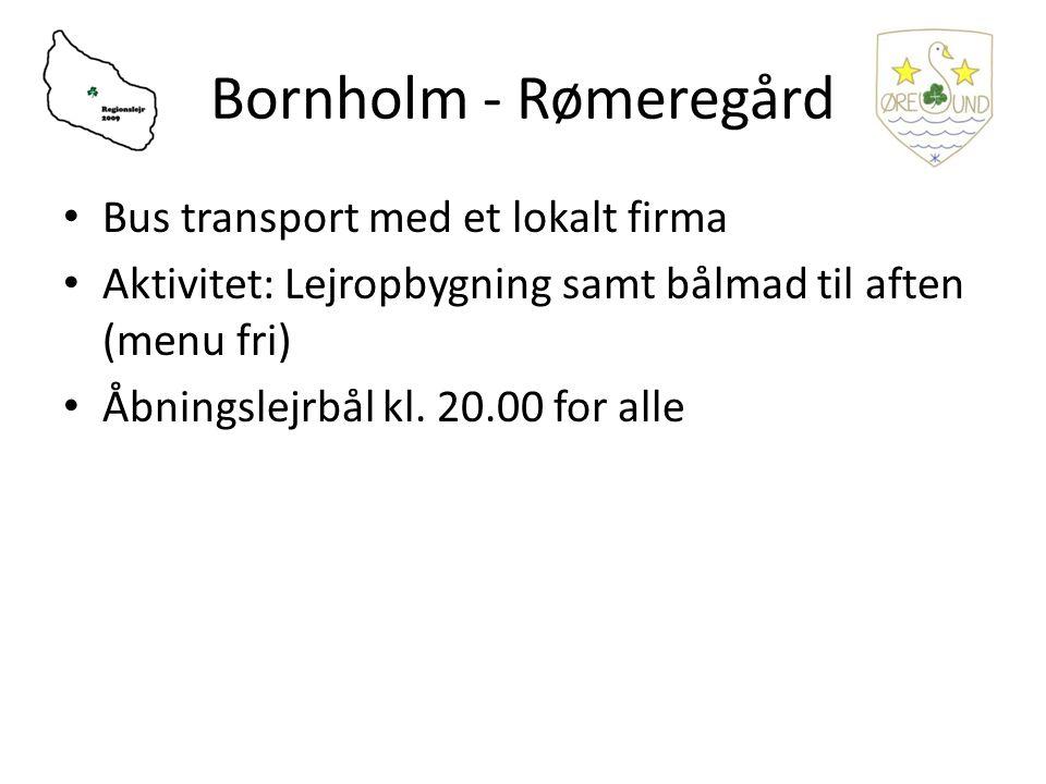 Bornholm - Rømeregård • Bus transport med et lokalt firma • Aktivitet: Lejropbygning samt bålmad til aften (menu fri) • Åbningslejrbål kl.