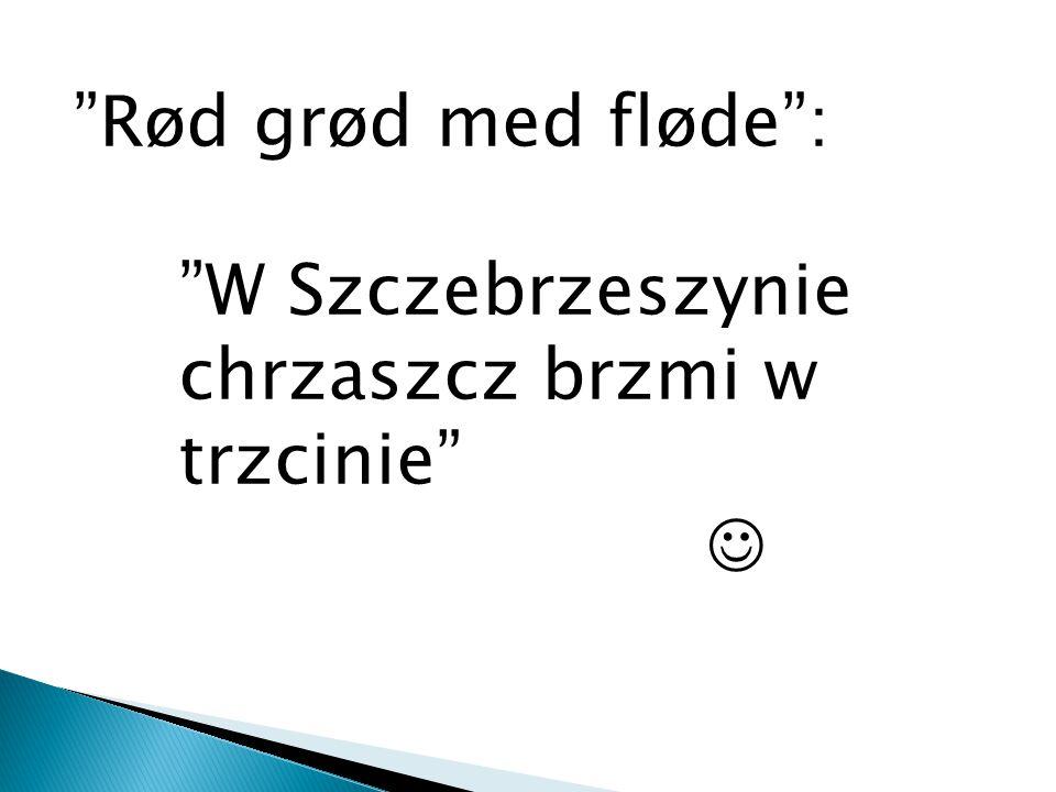 Rød grød med fløde : W Szczebrzeszynie chrzaszcz brzmi w trzcinie 