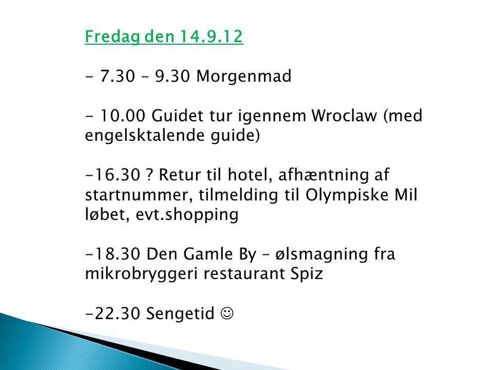 Fredag den 14.9.12 - 7.30 – 9.30 Morgenmad - 10.00 Guidet tur igennem Wroclaw (med engelsktalende guide) -16.30 .