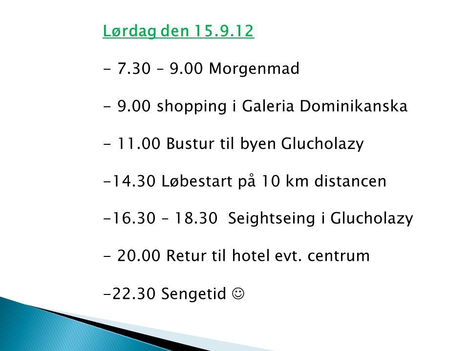 Lørdag den 15.9.12 - 7.30 – 9.00 Morgenmad - 9.00 shopping i Galeria Dominikanska - 11.00 Bustur til byen Glucholazy -14.30 Løbestart på 10 km distancen -16.30 – 18.30 Seightseing i Glucholazy - 20.00 Retur til hotel evt.