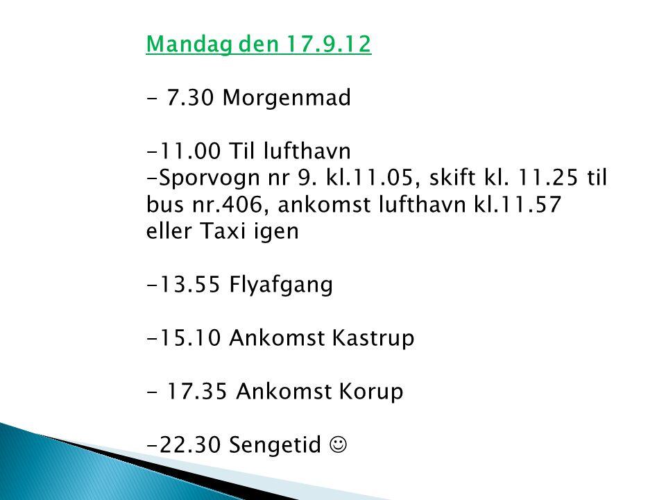 Mandag den 17.9.12 - 7.30 Morgenmad -11.00 Til lufthavn -Sporvogn nr 9.