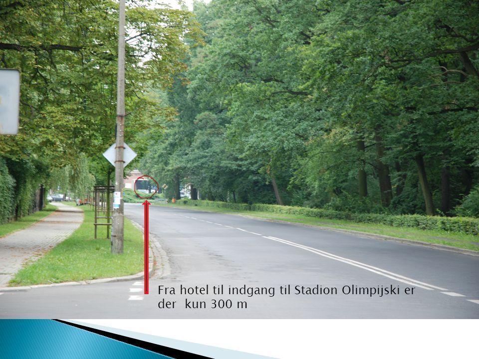 Fra hotel til indgang til Stadion Olimpijski er der kun 300 m