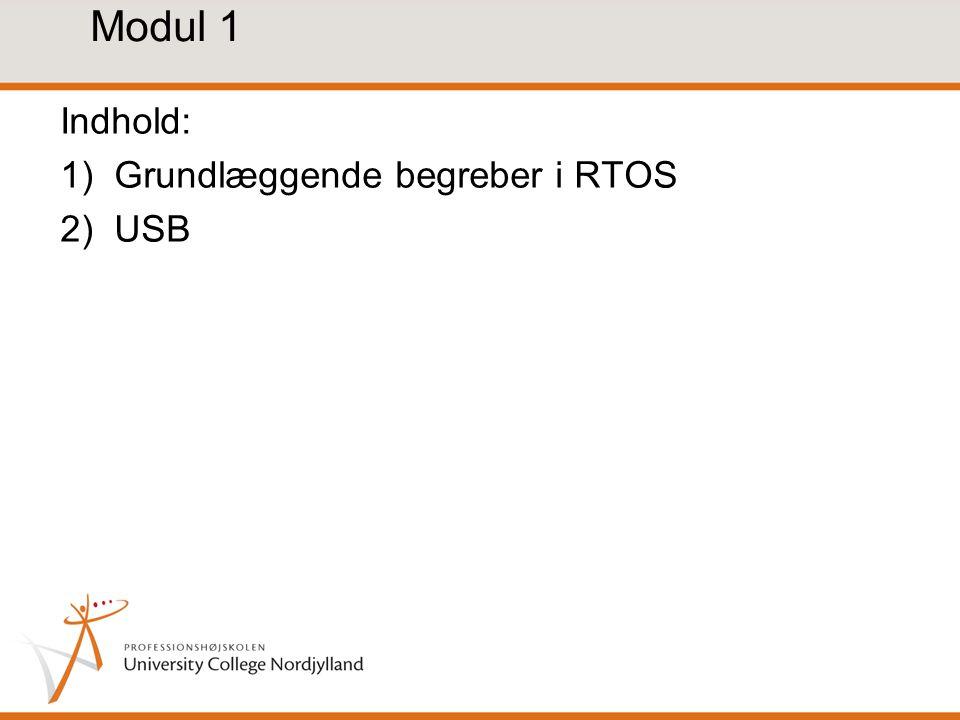 Modul 1 Indhold: 1)Grundlæggende begreber i RTOS 2)USB