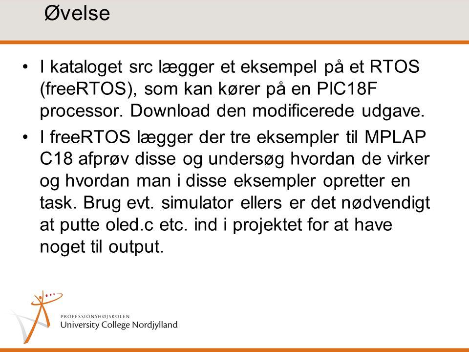 Øvelse •I kataloget src lægger et eksempel på et RTOS (freeRTOS), som kan kører på en PIC18F processor.