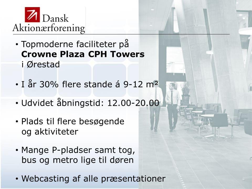 _____________________________________________________________________________________________ • Topmoderne faciliteter på Crowne Plaza CPH Towers i Ørestad • I år 30% flere stande á 9-12 m² • Udvidet åbningstid: 12.00-20.00 • Plads til flere besøgende og aktiviteter • Mange P-pladser samt tog, bus og metro lige til døren • Webcasting af alle præsentationer _____________________________________________________________________________________________
