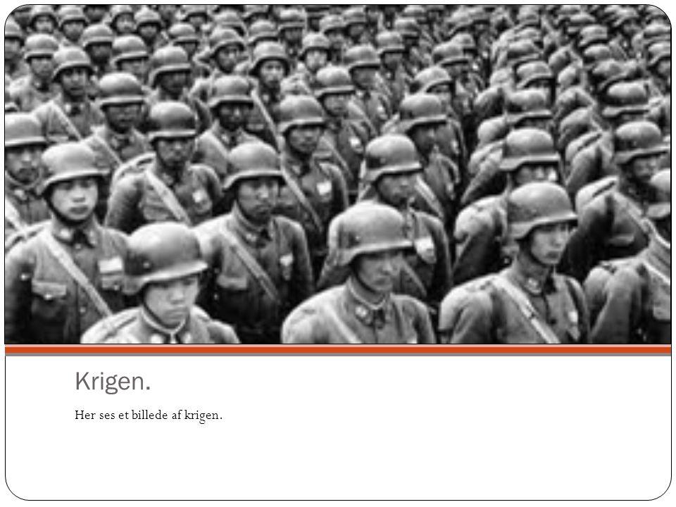 Krigen. Her ses et billede af krigen.