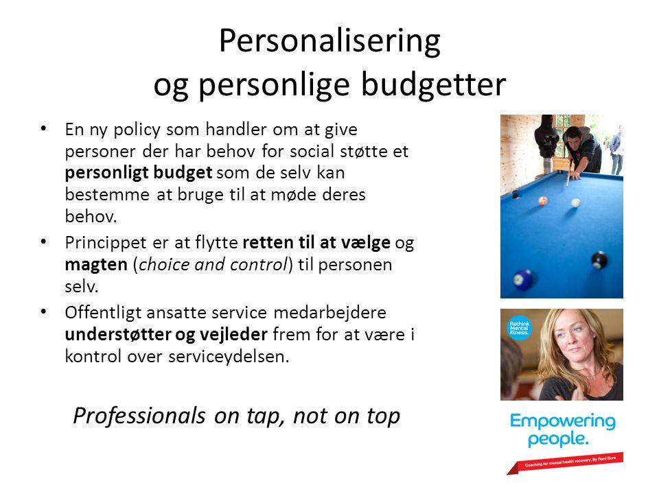 Personalisering og personlige budgetter • En ny policy som handler om at give personer der har behov for social støtte et personligt budget som de selv kan bestemme at bruge til at møde deres behov.