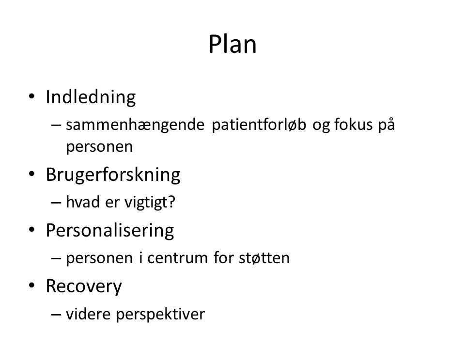 Plan • Indledning – sammenhængende patientforløb og fokus på personen • Brugerforskning – hvad er vigtigt.