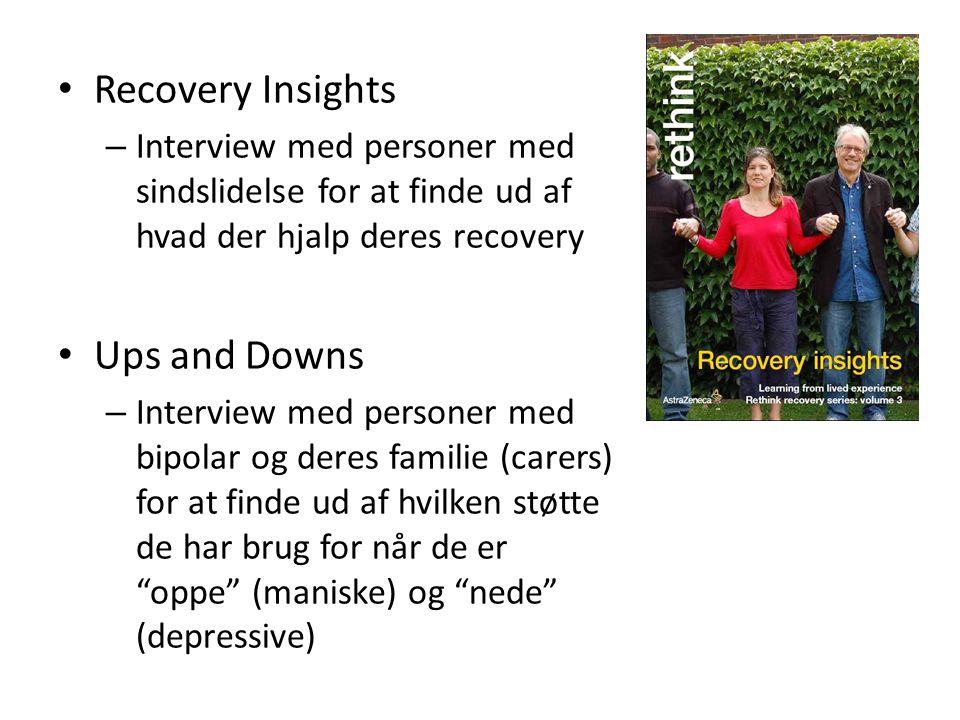 • Recovery Insights – Interview med personer med sindslidelse for at finde ud af hvad der hjalp deres recovery • Ups and Downs – Interview med personer med bipolar og deres familie (carers) for at finde ud af hvilken støtte de har brug for når de er oppe (maniske) og nede (depressive)