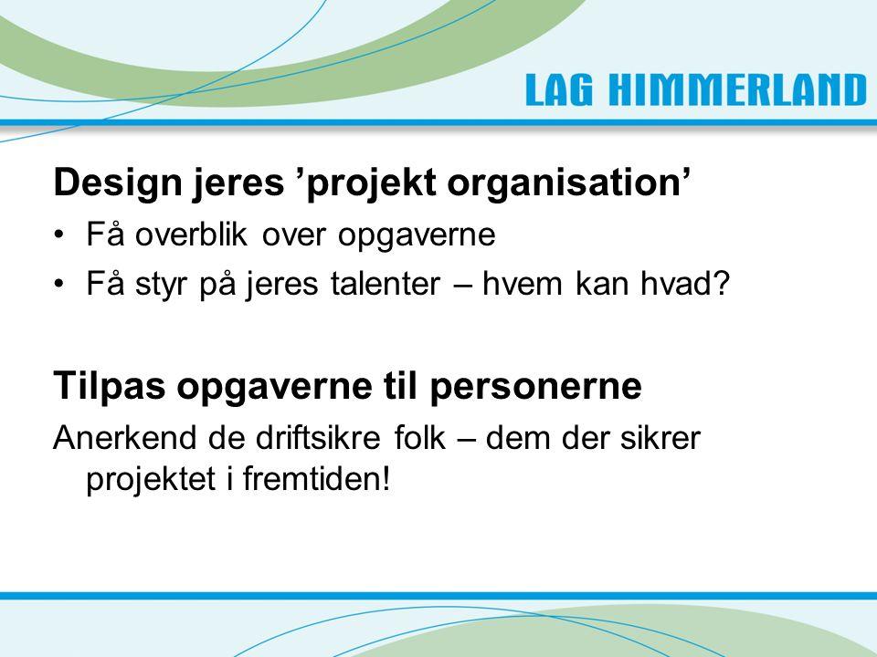 Design jeres 'projekt organisation' •Få overblik over opgaverne •Få styr på jeres talenter – hvem kan hvad.