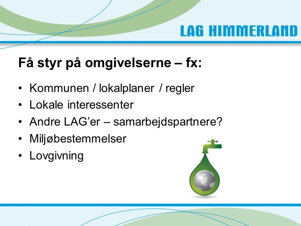 Få styr på omgivelserne – fx: •Kommunen / lokalplaner / regler •Lokale interessenter •Andre LAG'er – samarbejdspartnere.