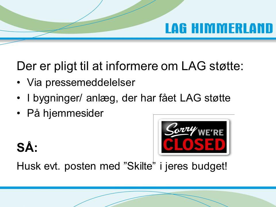 Der er pligt til at informere om LAG støtte: •Via pressemeddelelser •I bygninger/ anlæg, der har fået LAG støtte •På hjemmesider SÅ: Husk evt.