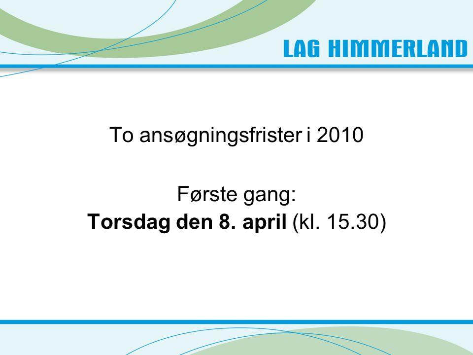 To ansøgningsfrister i 2010 Første gang: Torsdag den 8. april (kl. 15.30)