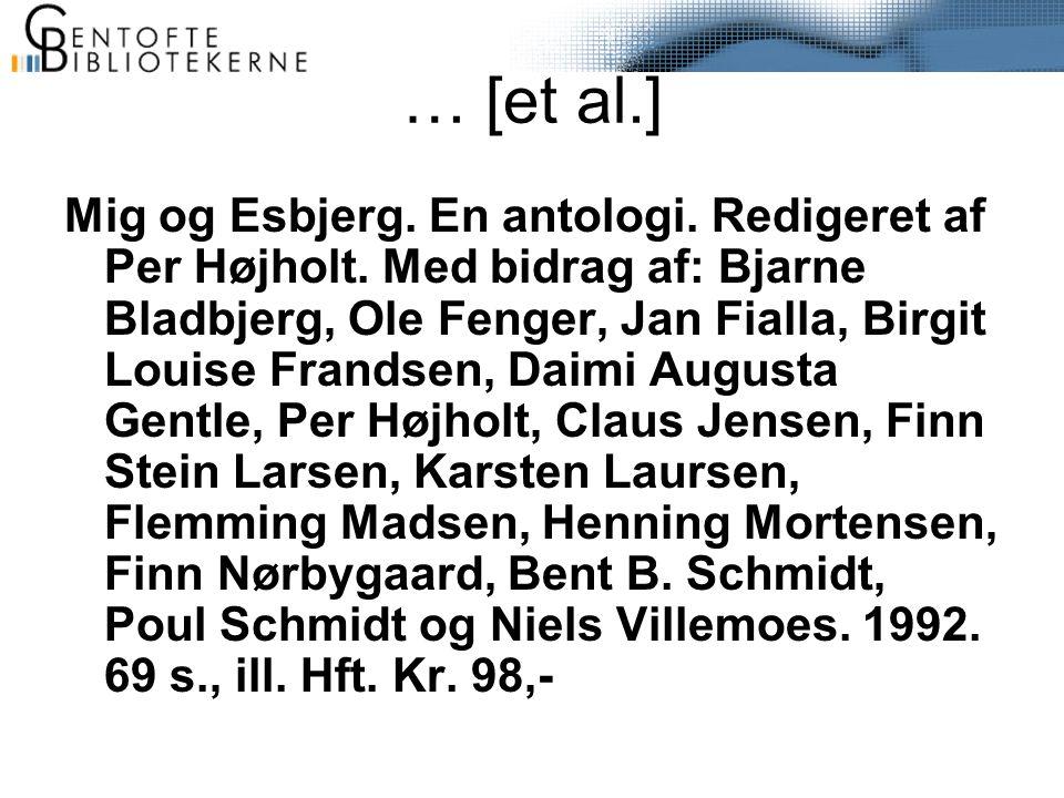 … [et al.] Mig og Esbjerg. En antologi. Redigeret af Per Højholt.