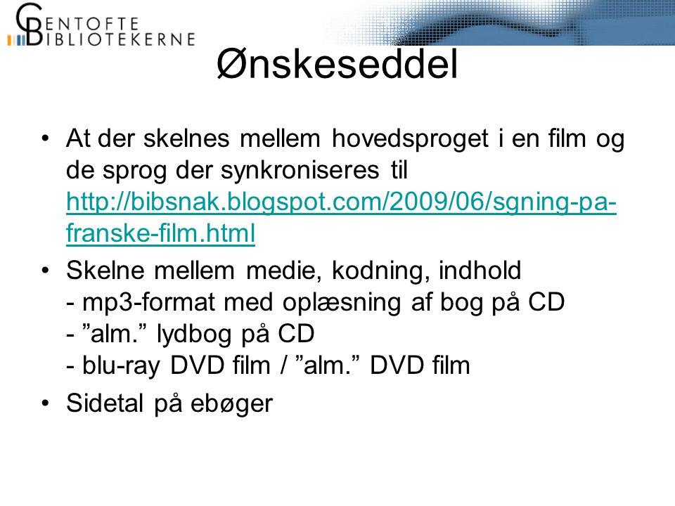 Ønskeseddel •At der skelnes mellem hovedsproget i en film og de sprog der synkroniseres til http://bibsnak.blogspot.com/2009/06/sgning-pa- franske-film.html http://bibsnak.blogspot.com/2009/06/sgning-pa- franske-film.html •Skelne mellem medie, kodning, indhold - mp3-format med oplæsning af bog på CD - alm. lydbog på CD - blu-ray DVD film / alm. DVD film •Sidetal på ebøger