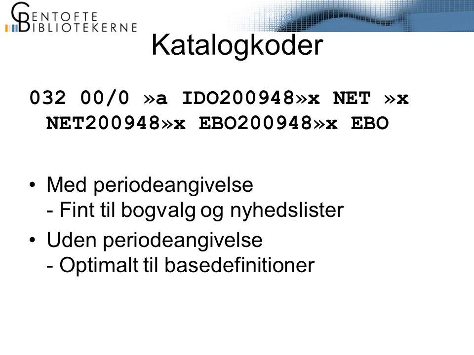 Katalogkoder 032 00/0 »a IDO200948»x NET »x NET200948»x EBO200948»x EBO •Med periodeangivelse - Fint til bogvalg og nyhedslister •Uden periodeangivelse - Optimalt til basedefinitioner