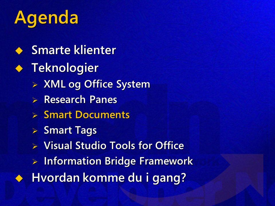 Agenda  Smarte klienter  Teknologier  XML og Office System  Research Panes  Smart Documents  Smart Tags  Visual Studio Tools for Office  Information Bridge Framework  Hvordan komme du i gang