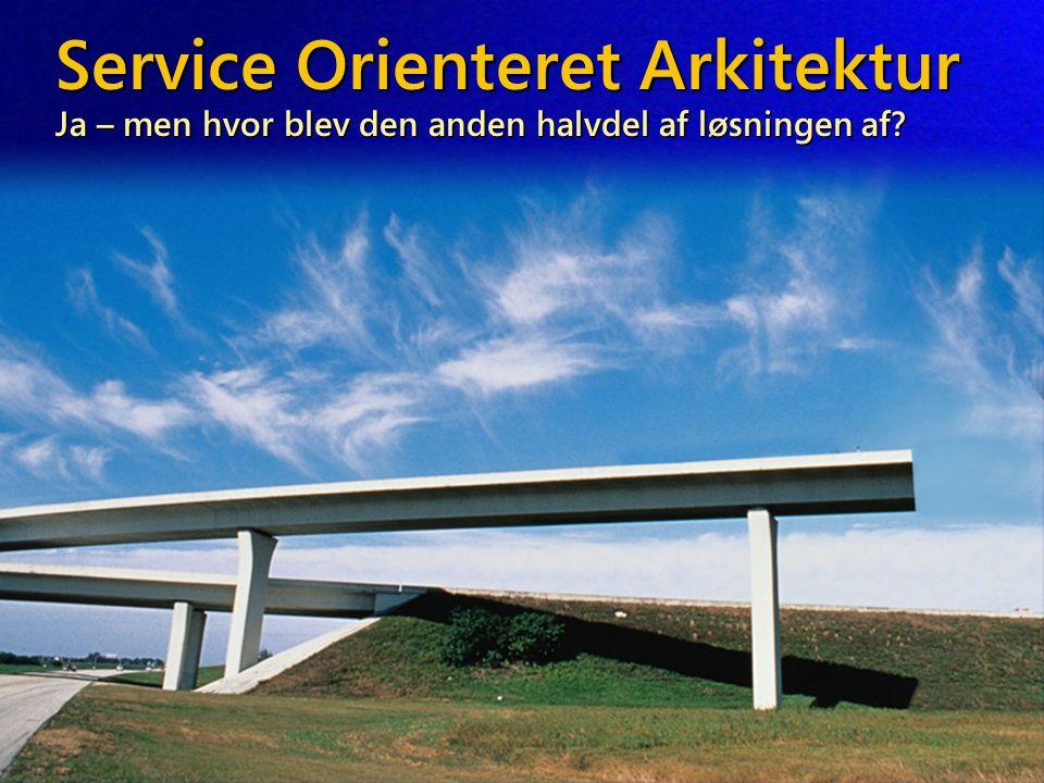 Service Orienteret Arkitektur Ja – men hvor blev den anden halvdel af løsningen af