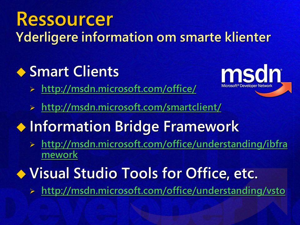 Ressourcer Yderligere information om smarte klienter  Smart Clients  http://msdn.microsoft.com/office/ http://msdn.microsoft.com/office/  http://msdn.microsoft.com/smartclient/ http://msdn.microsoft.com/smartclient/  Information Bridge Framework  http://msdn.microsoft.com/office/understanding/ibfra mework http://msdn.microsoft.com/office/understanding/ibfra mework http://msdn.microsoft.com/office/understanding/ibfra mework  Visual Studio Tools for Office, etc.