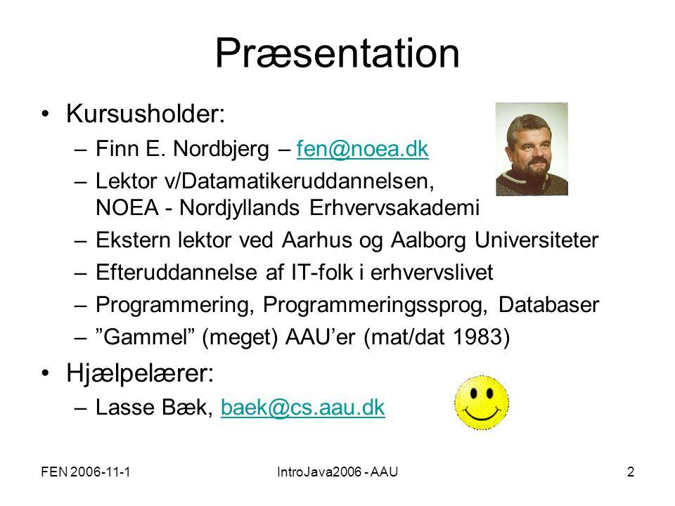FEN 2006-11-1IntroJava2006 - AAU2 Præsentation •Kursusholder: –Finn E.