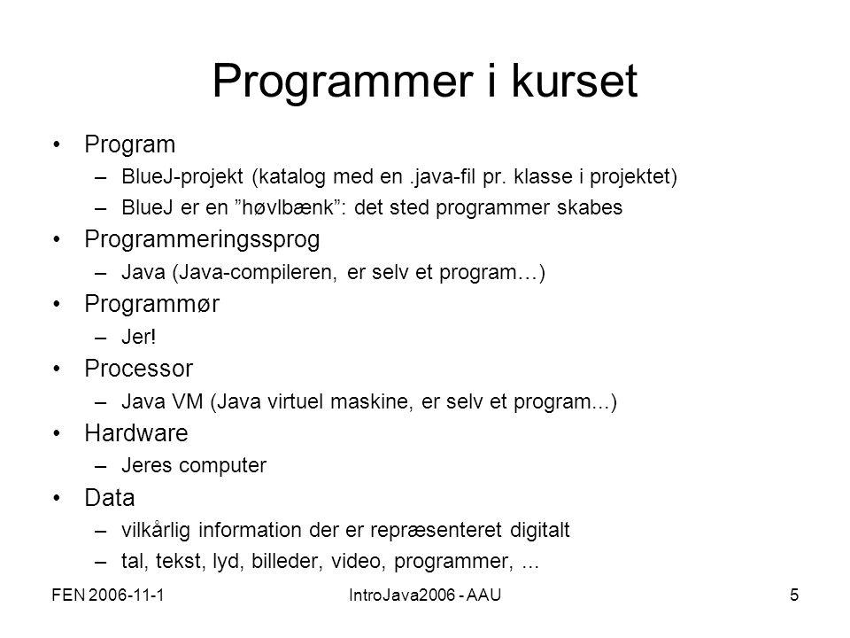 FEN 2006-11-1IntroJava2006 - AAU5 Programmer i kurset •Program –BlueJ-projekt (katalog med en.java-fil pr.