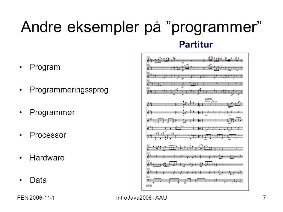 FEN 2006-11-1IntroJava2006 - AAU7 Andre eksempler på programmer Partitur •Program •Programmeringssprog •Programmør •Processor •Hardware •Data
