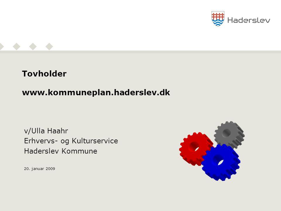 Tovholder www.kommuneplan.haderslev.dk v/Ulla Haahr Erhvervs- og Kulturservice Haderslev Kommune 20.