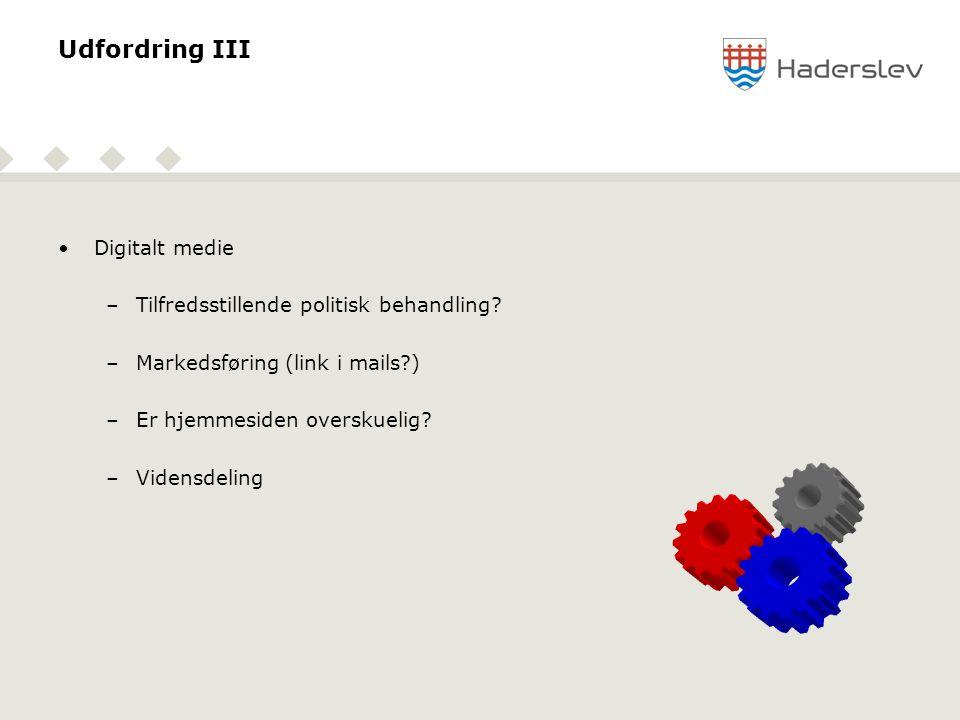 Udfordring III •Digitalt medie –Tilfredsstillende politisk behandling.
