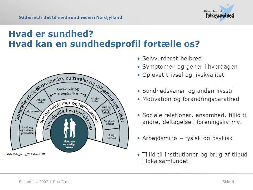 Sådan står det til med sundheden i Nordjylland September 2007 | Tine CurtisSide 4 Hvad er sundhed.